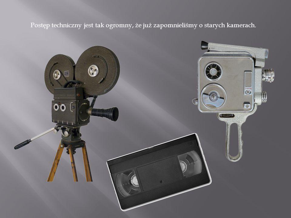 Postęp techniczny jest tak ogromny, że już zapomnieliśmy o starych kamerach.