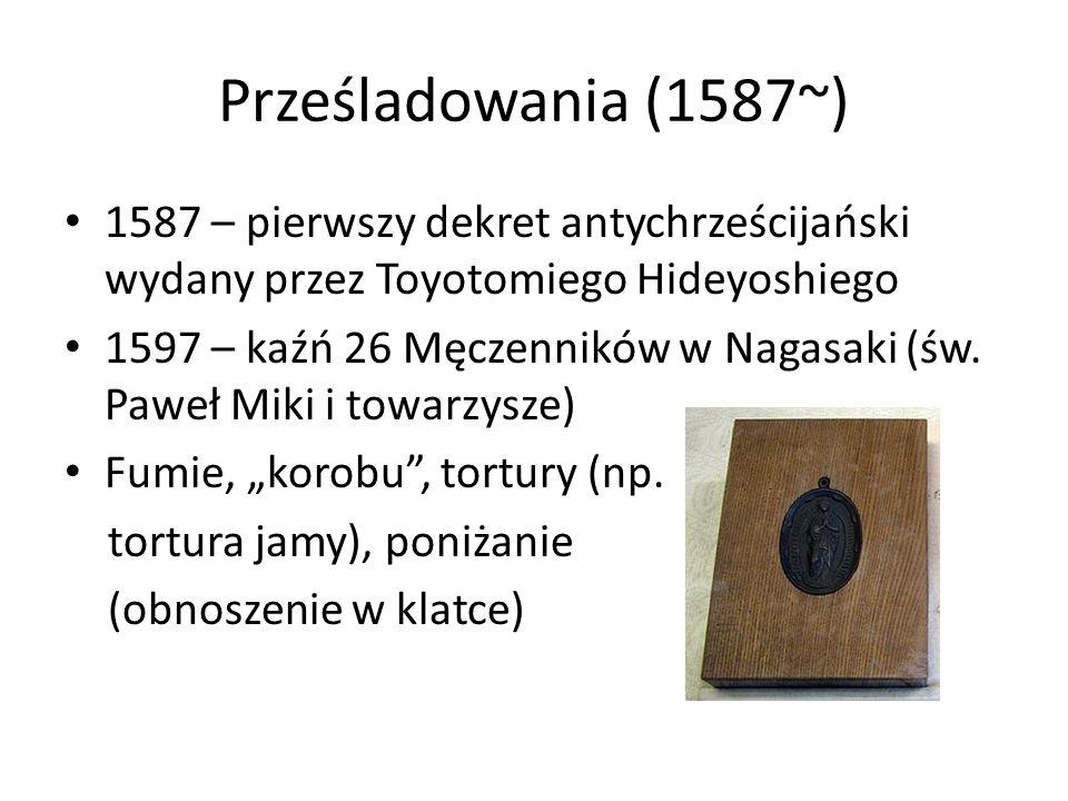 Prześladowania (1587~) 1587 – pierwszy dekret antychrześcijański wydany przez Toyotomiego Hideyoshiego.