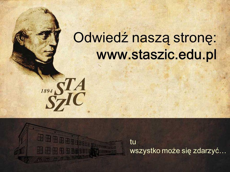 Odwiedź naszą stronę: www.staszic.edu.pl