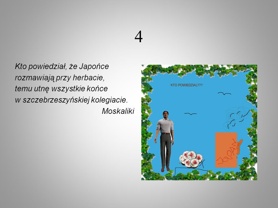 4 Kto powiedział, że Japońce rozmawiają przy herbacie,