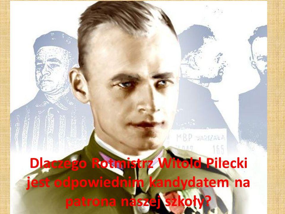 Dlaczego Rotmistrz Witold Pilecki jest odpowiednim kandydatem na patrona naszej szkoły