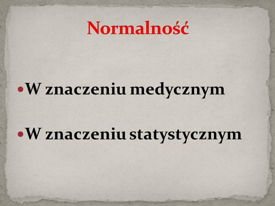 Normalność W znaczeniu medycznym W znaczeniu statystycznym