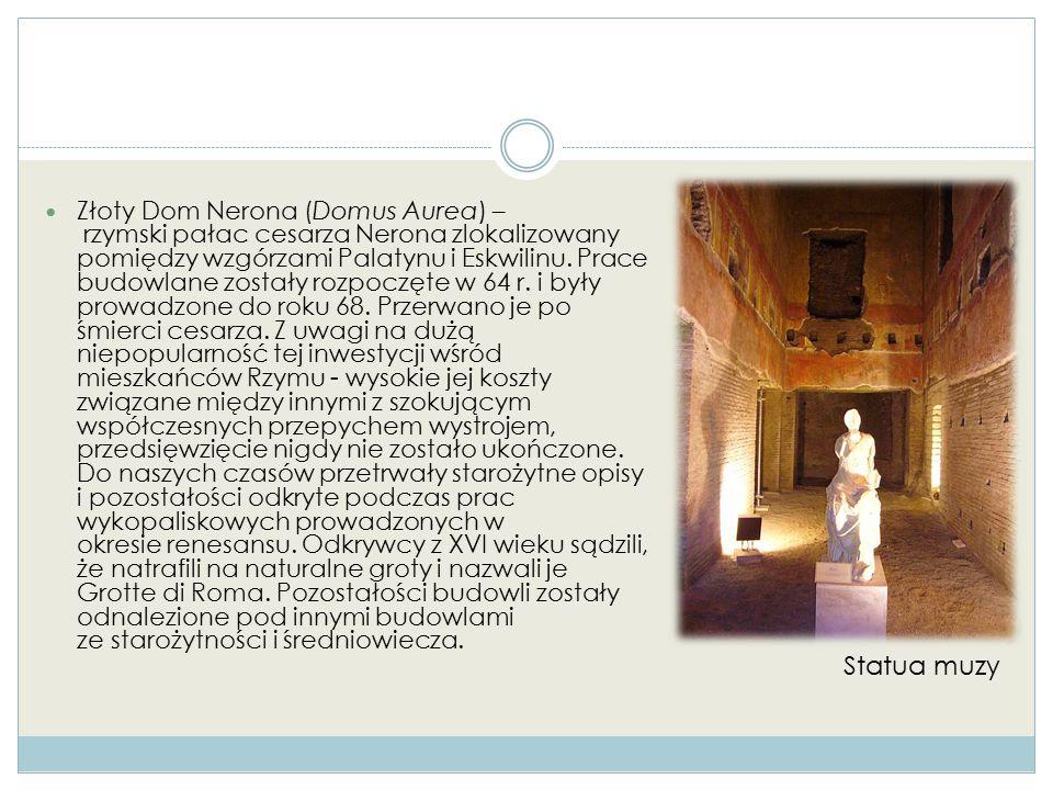 Złoty Dom Nerona (Domus Aurea) – rzymski pałac cesarza Nerona zlokalizowany pomiędzy wzgórzami Palatynu i Eskwilinu. Prace budowlane zostały rozpoczęte w 64 r. i były prowadzone do roku 68. Przerwano je po śmierci cesarza. Z uwagi na dużą niepopularność tej inwestycji wśród mieszkańców Rzymu - wysokie jej koszty związane między innymi z szokującym współczesnych przepychem wystrojem, przedsięwzięcie nigdy nie zostało ukończone. Do naszych czasów przetrwały starożytne opisy i pozostałości odkryte podczas prac wykopaliskowych prowadzonych w okresie renesansu. Odkrywcy z XVI wieku sądzili, że natrafili na naturalne groty i nazwali je Grotte di Roma. Pozostałości budowli zostały odnalezione pod innymi budowlami ze starożytności i średniowiecza.