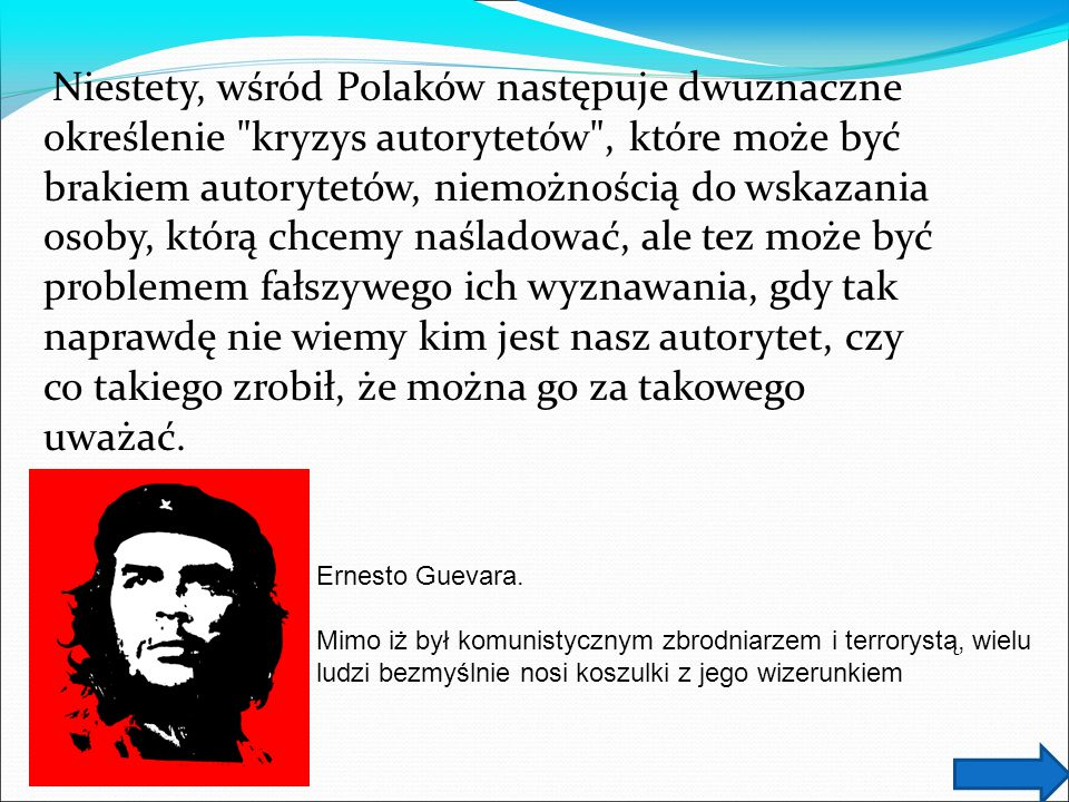 Niestety, wśród Polaków następuje dwuznaczne określenie kryzys autorytetów , które może być brakiem autorytetów, niemożnością do wskazania osoby, którą chcemy naśladować, ale tez może być problemem fałszywego ich wyznawania, gdy tak naprawdę nie wiemy kim jest nasz autorytet, czy co takiego zrobił, że można go za takowego uważać.