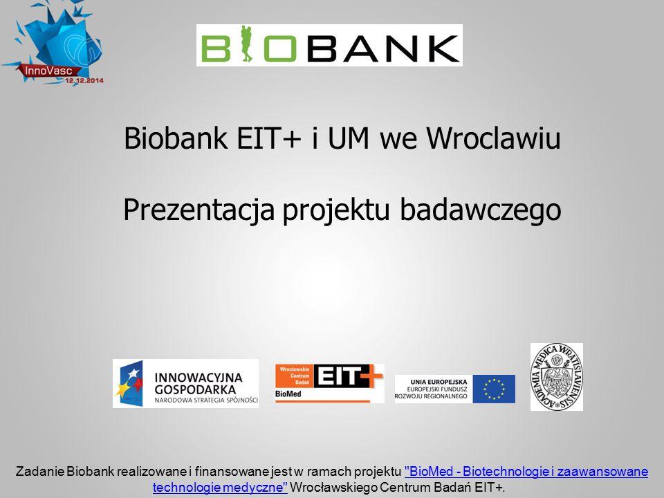 Biobank EIT+ i UM we Wroclawiu Prezentacja projektu badawczego