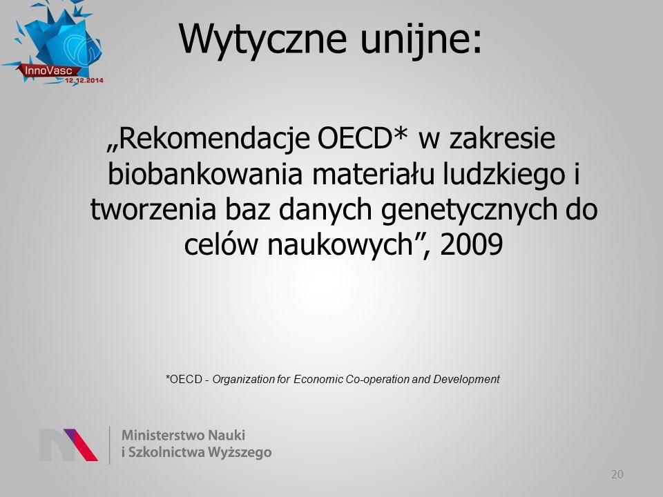 """Wytyczne unijne: """"Rekomendacje OECD* w zakresie biobankowania materiału ludzkiego i tworzenia baz danych genetycznych do celów naukowych , 2009."""
