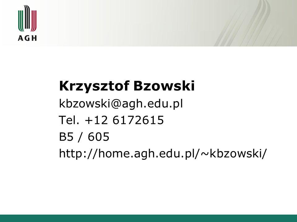 Krzysztof Bzowski kbzowski@agh.edu.pl Tel. +12 6172615 B5 / 605