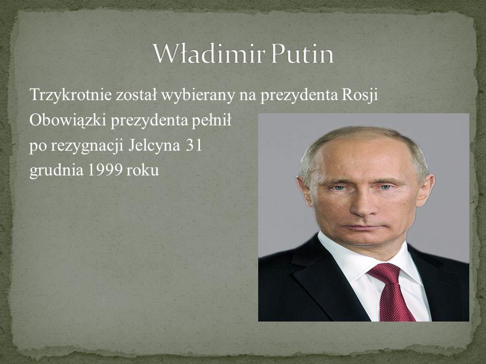 Władimir Putin Trzykrotnie został wybierany na prezydenta Rosji