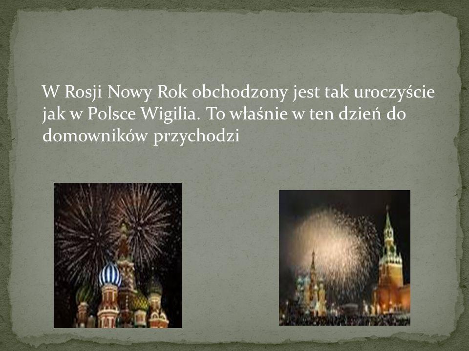 W Rosji Nowy Rok obchodzony jest tak uroczyście jak w Polsce Wigilia