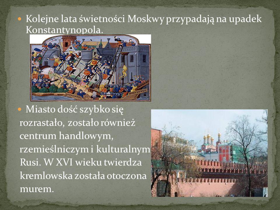 Kolejne lata świetności Moskwy przypadają na upadek Konstantynopola.