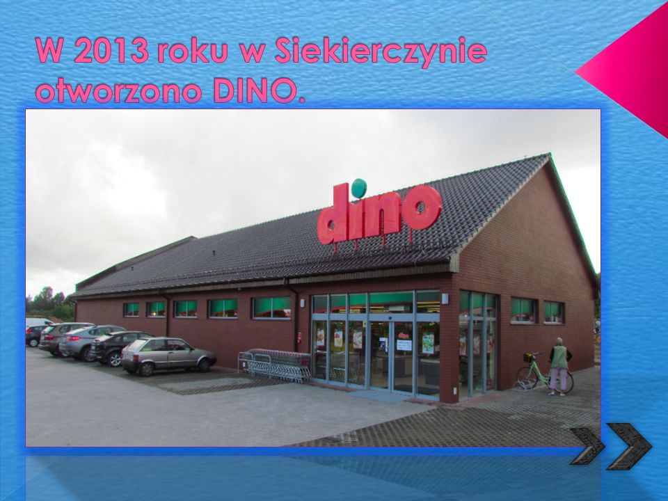 W 2013 roku w Siekierczynie otworzono DINO.