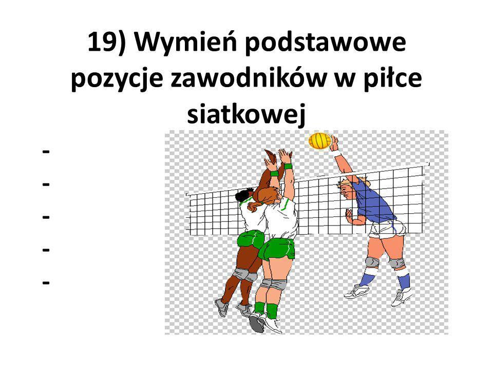 19) Wymień podstawowe pozycje zawodników w piłce siatkowej