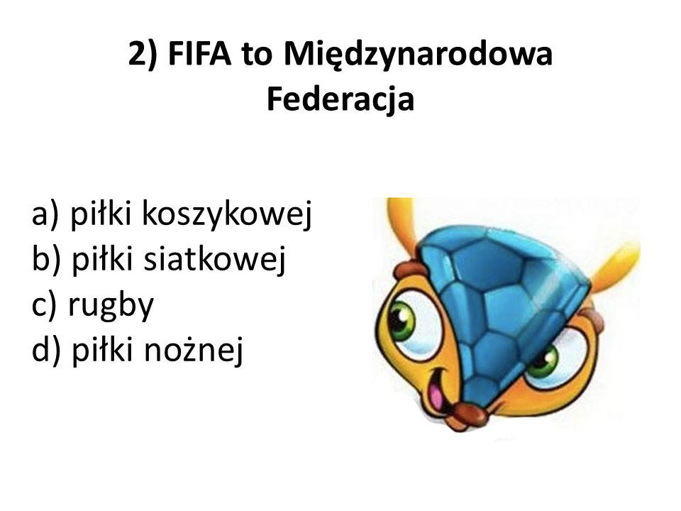 2) FIFA to Międzynarodowa Federacja