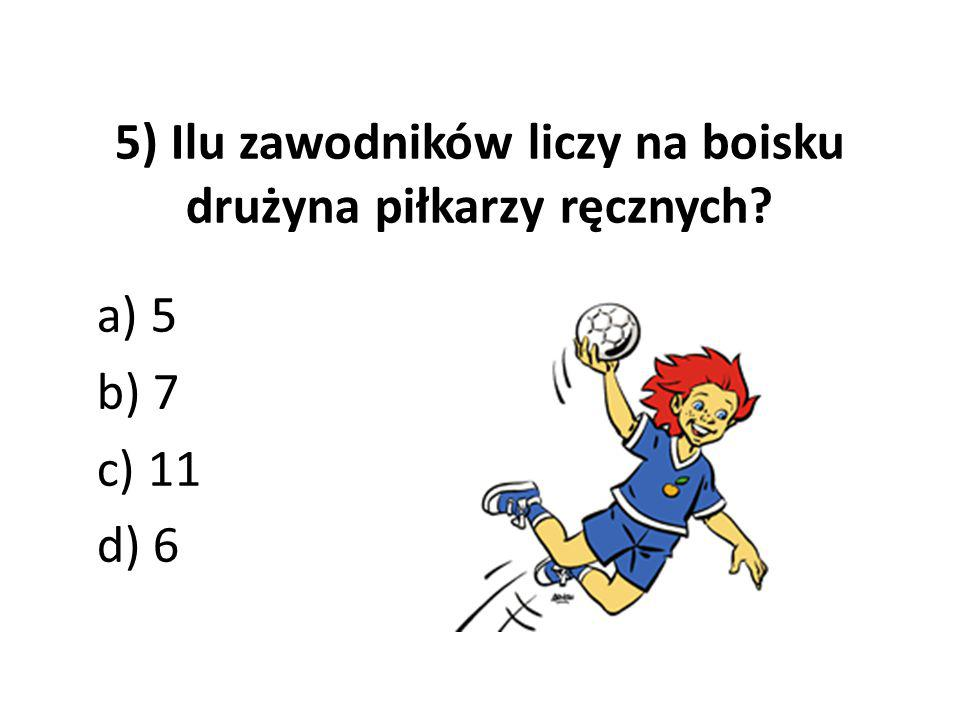 5) Ilu zawodników liczy na boisku drużyna piłkarzy ręcznych