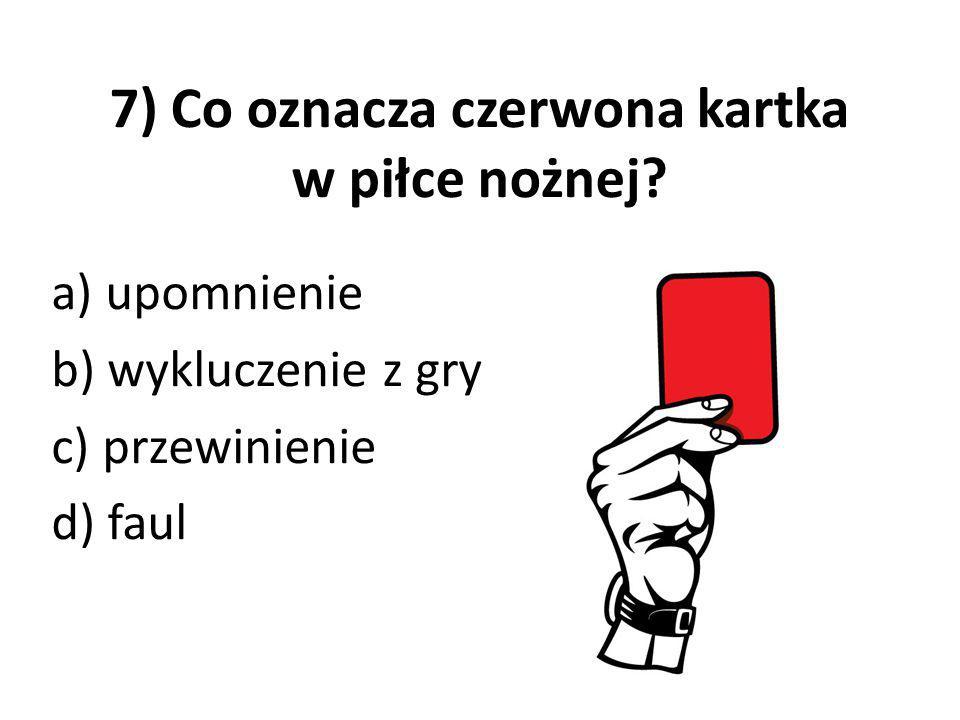 7) Co oznacza czerwona kartka w piłce nożnej