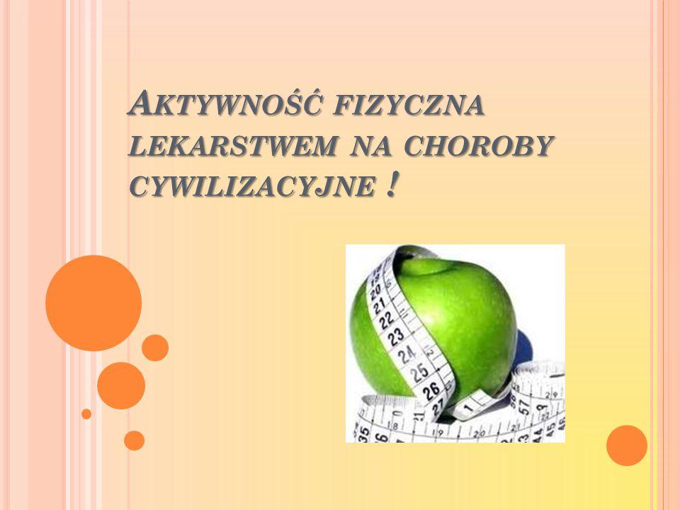 Aktywność fizyczna lekarstwem na choroby cywilizacyjne !