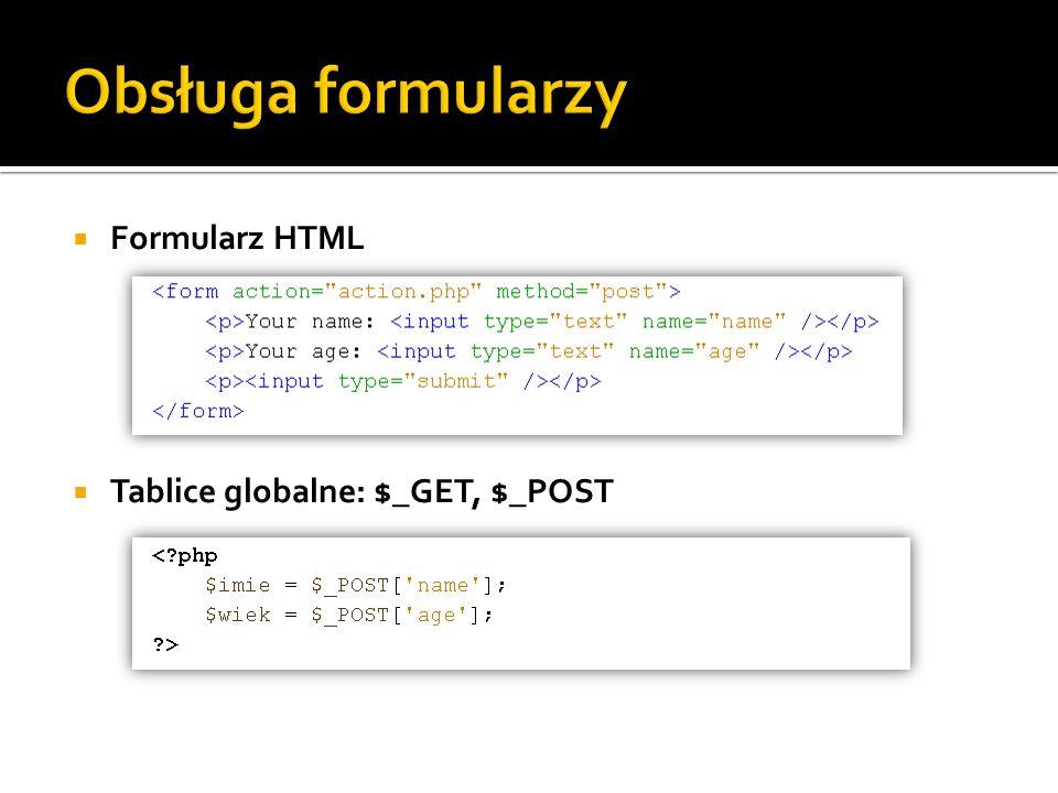 Obsługa formularzy Formularz HTML Tablice globalne: $_GET, $_POST