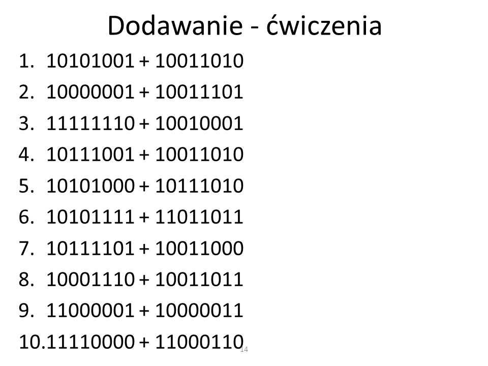 Dodawanie - ćwiczenia 10101001 + 10011010 10000001 + 10011101