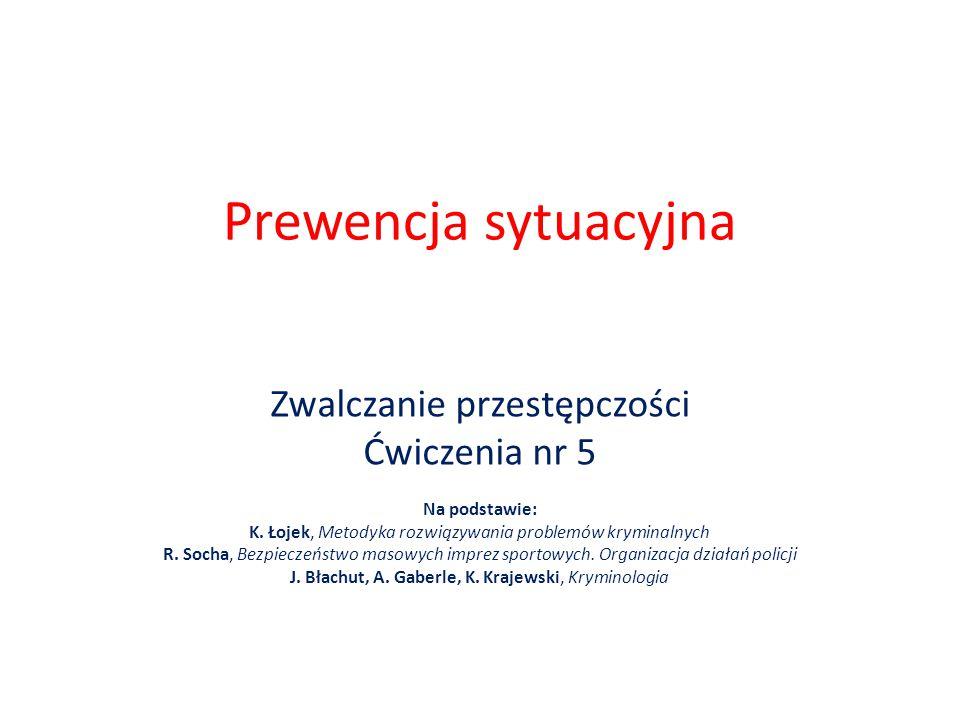 Prewencja sytuacyjna Zwalczanie przestępczości Ćwiczenia nr 5