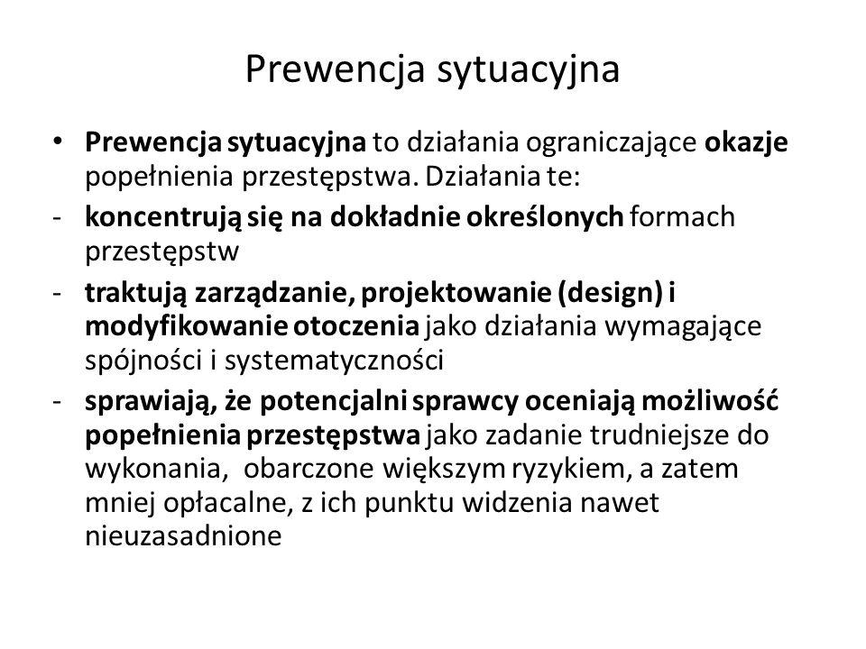 Prewencja sytuacyjna Prewencja sytuacyjna to działania ograniczające okazje popełnienia przestępstwa. Działania te: