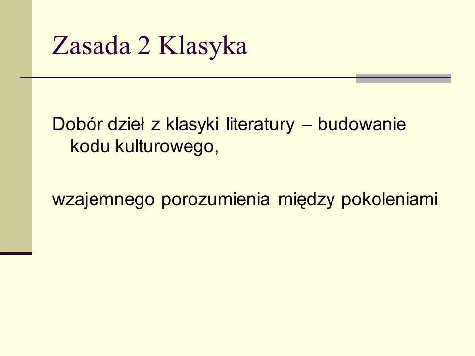 Zasada 2 Klasyka Dobór dzieł z klasyki literatury – budowanie kodu kulturowego, wzajemnego porozumienia między pokoleniami.