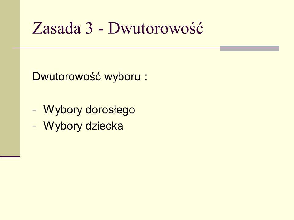 Zasada 3 - Dwutorowość Dwutorowość wyboru : Wybory dorosłego