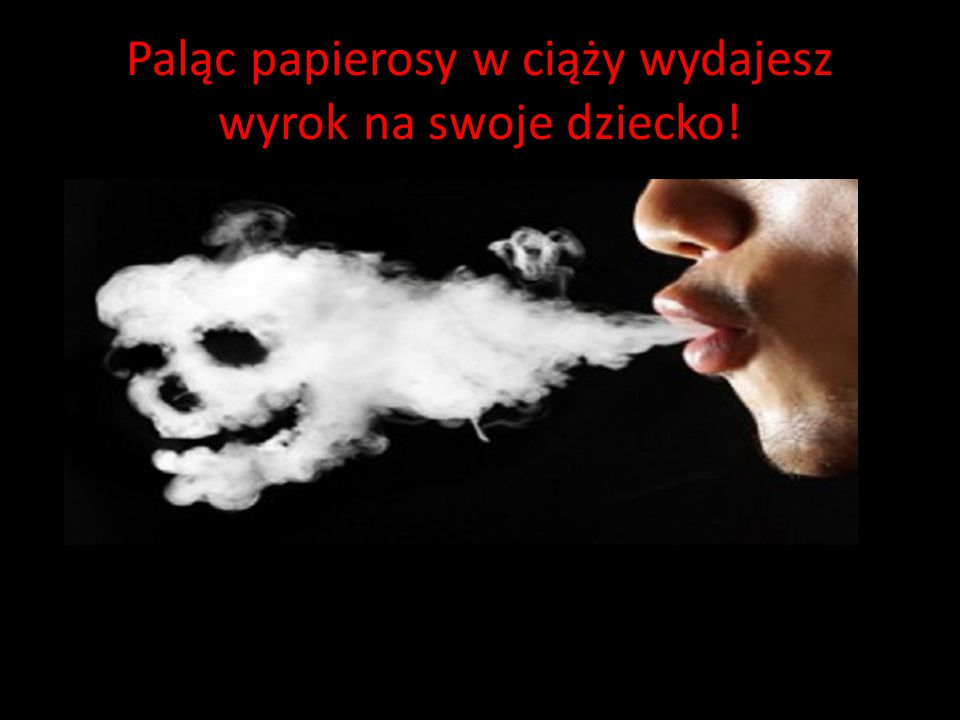 Paląc papierosy w ciąży wydajesz wyrok na swoje dziecko!