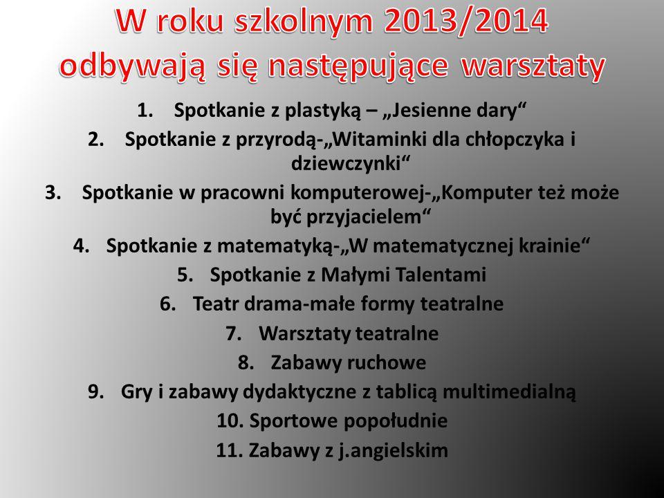 W roku szkolnym 2013/2014 odbywają się następujące warsztaty