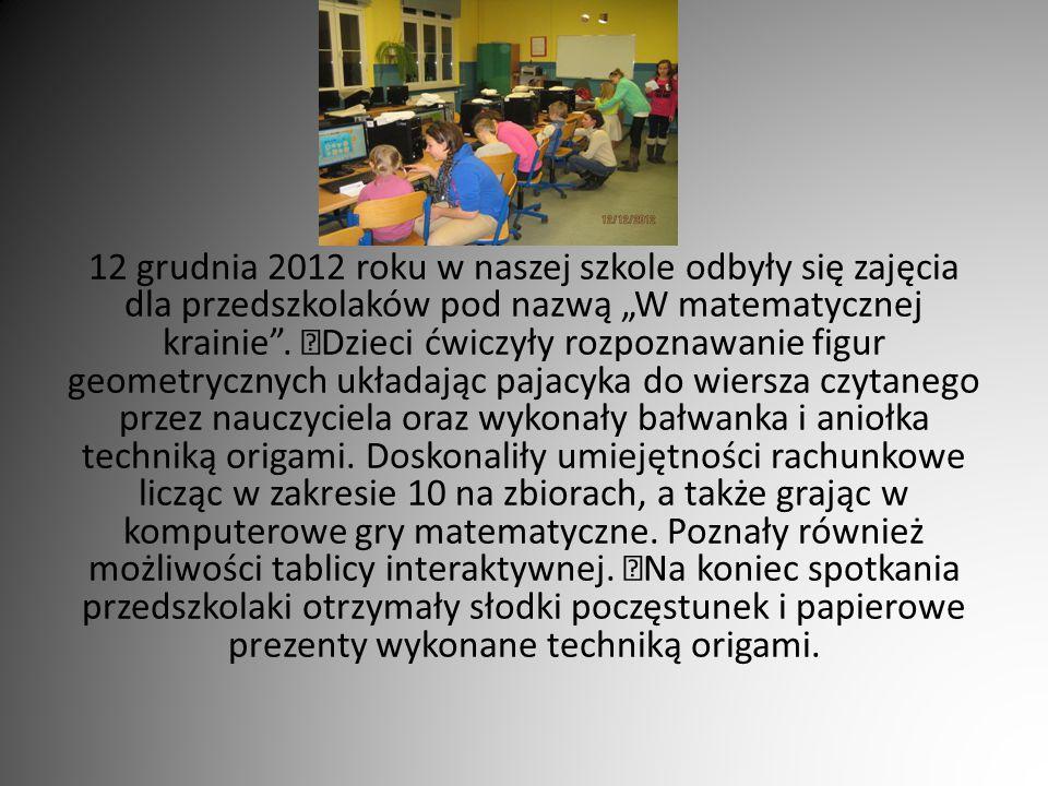 """12 grudnia 2012 roku w naszej szkole odbyły się zajęcia dla przedszkolaków pod nazwą """"W matematycznej krainie ."""