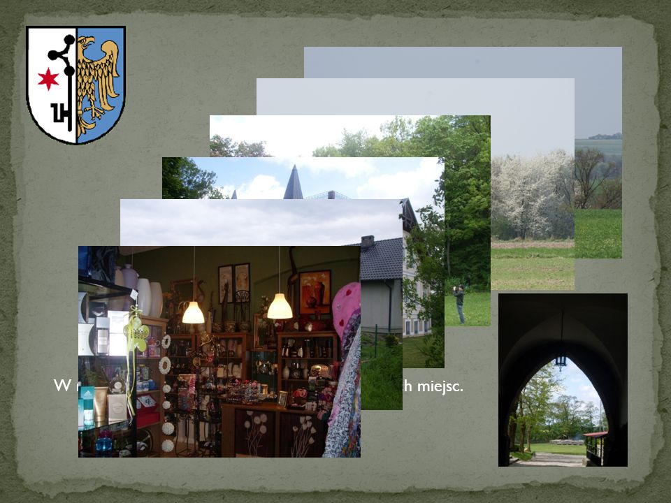 W naszym miasteczku, znajdziecie wiele urokliwych miejsc.
