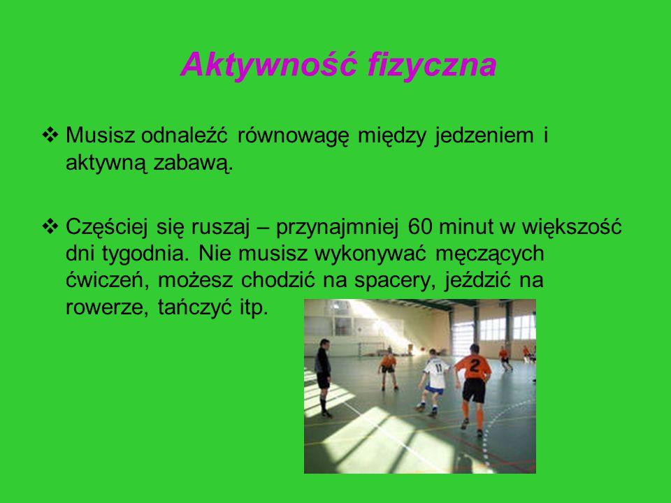 Aktywność fizyczna Musisz odnaleźć równowagę między jedzeniem i aktywną zabawą.