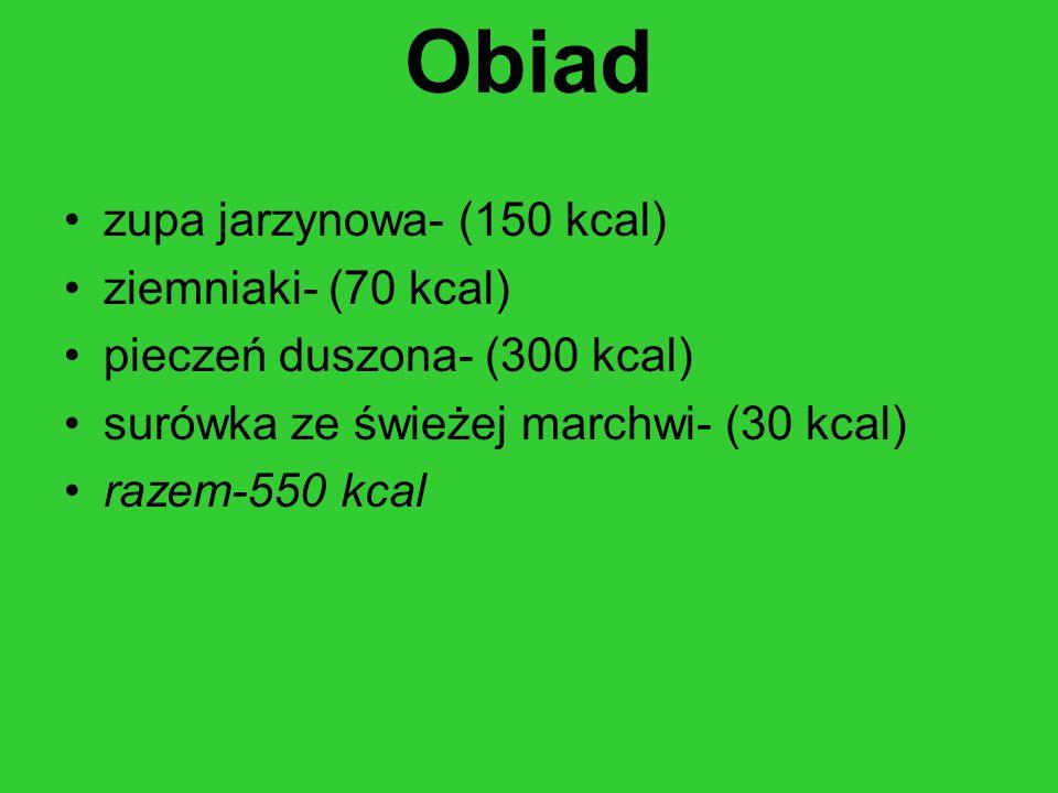 Obiad zupa jarzynowa- (150 kcal) ziemniaki- (70 kcal)