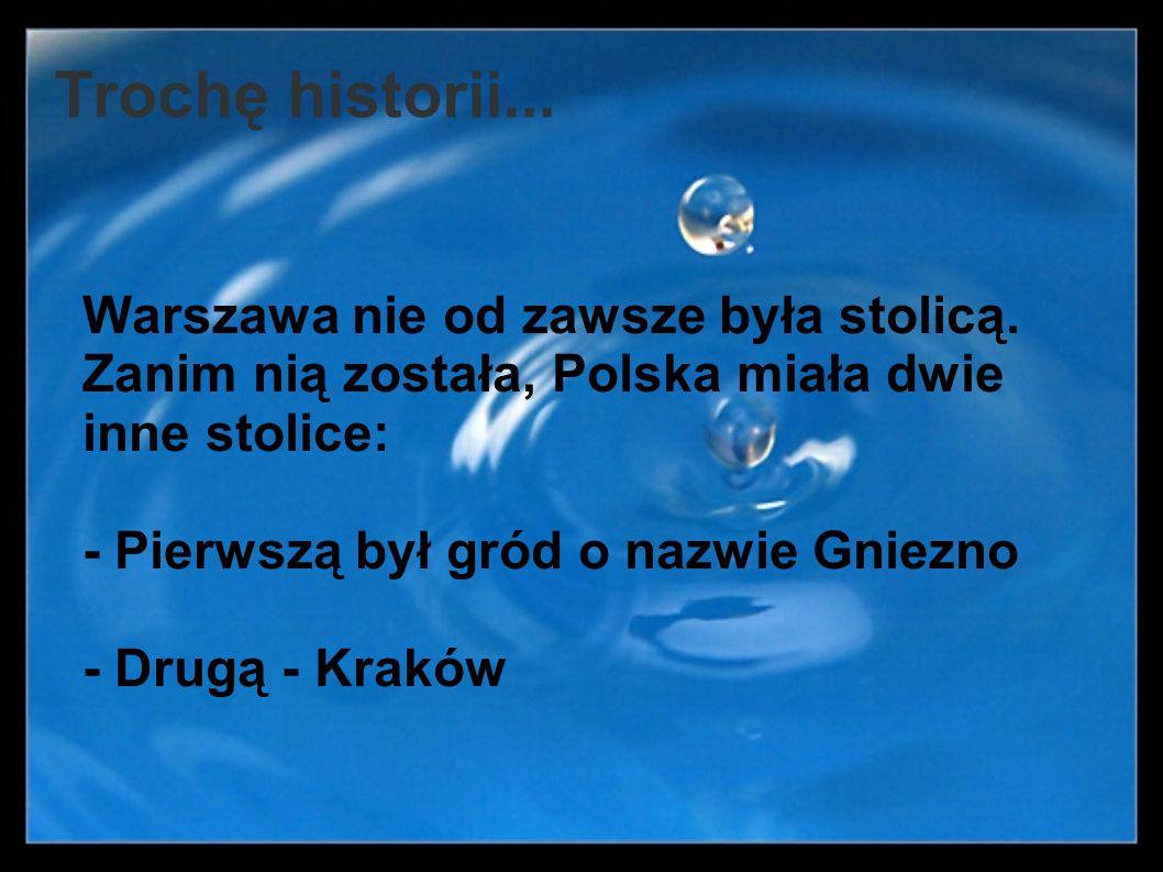 Trochę historii... Warszawa nie od zawsze była stolicą. Zanim nią została, Polska miała dwie inne stolice: