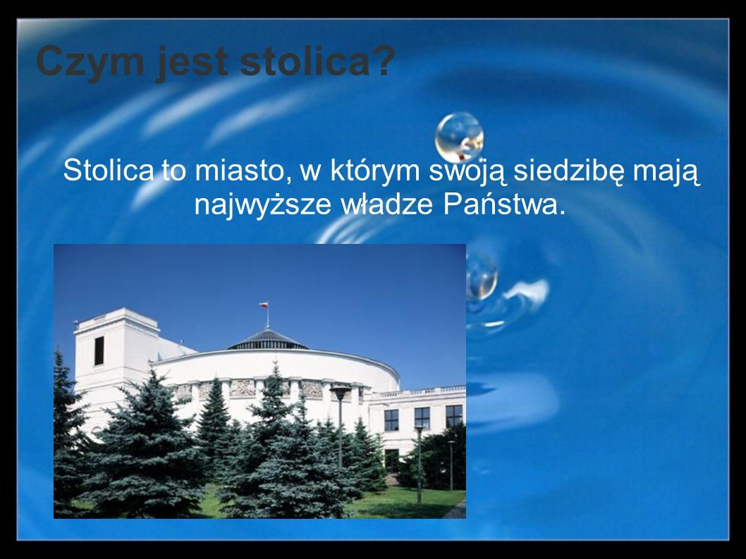 Czym jest stolica Stolica to miasto, w którym swoją siedzibę mają najwyższe władze Państwa.