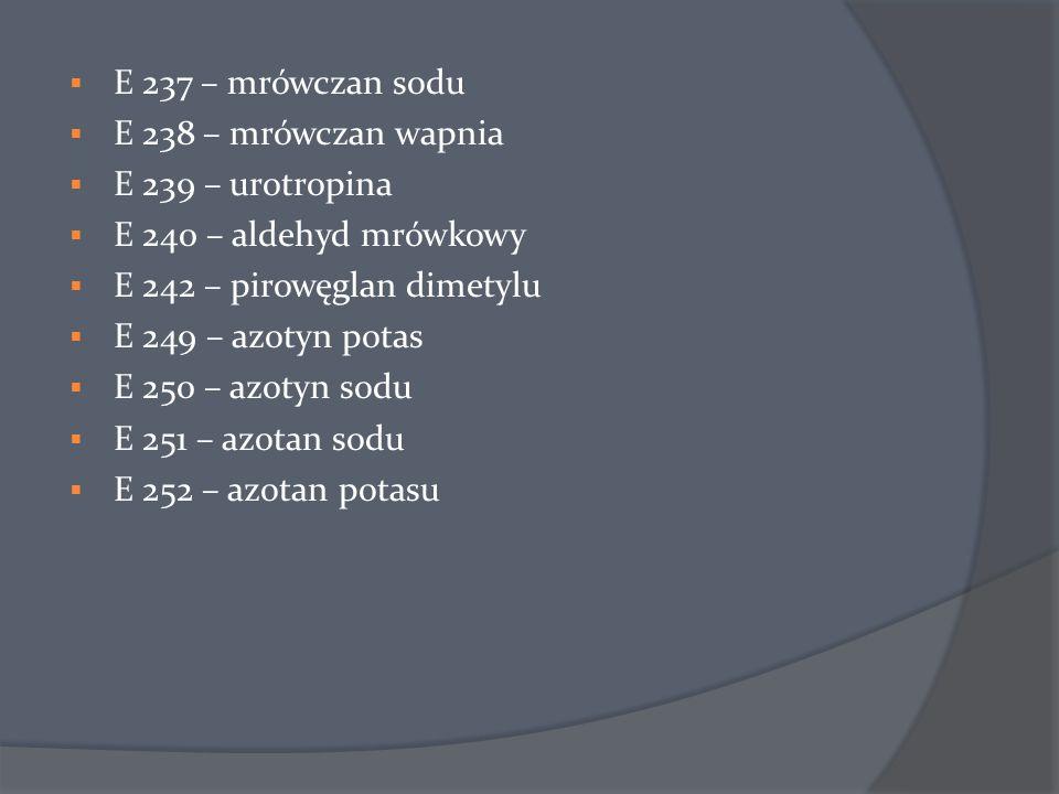 E 237 – mrówczan sodu E 238 – mrówczan wapnia. E 239 – urotropina. E 240 – aldehyd mrówkowy. E 242 – pirowęglan dimetylu.