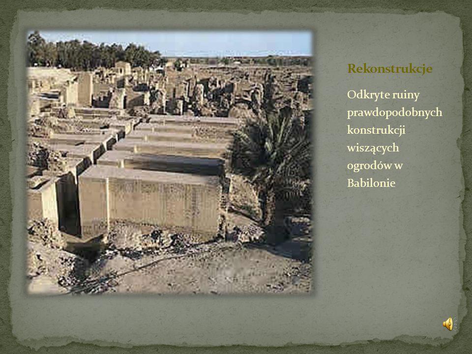 Rekonstrukcje Odkryte ruiny prawdopodobnych konstrukcji wiszących ogrodów w Babilonie