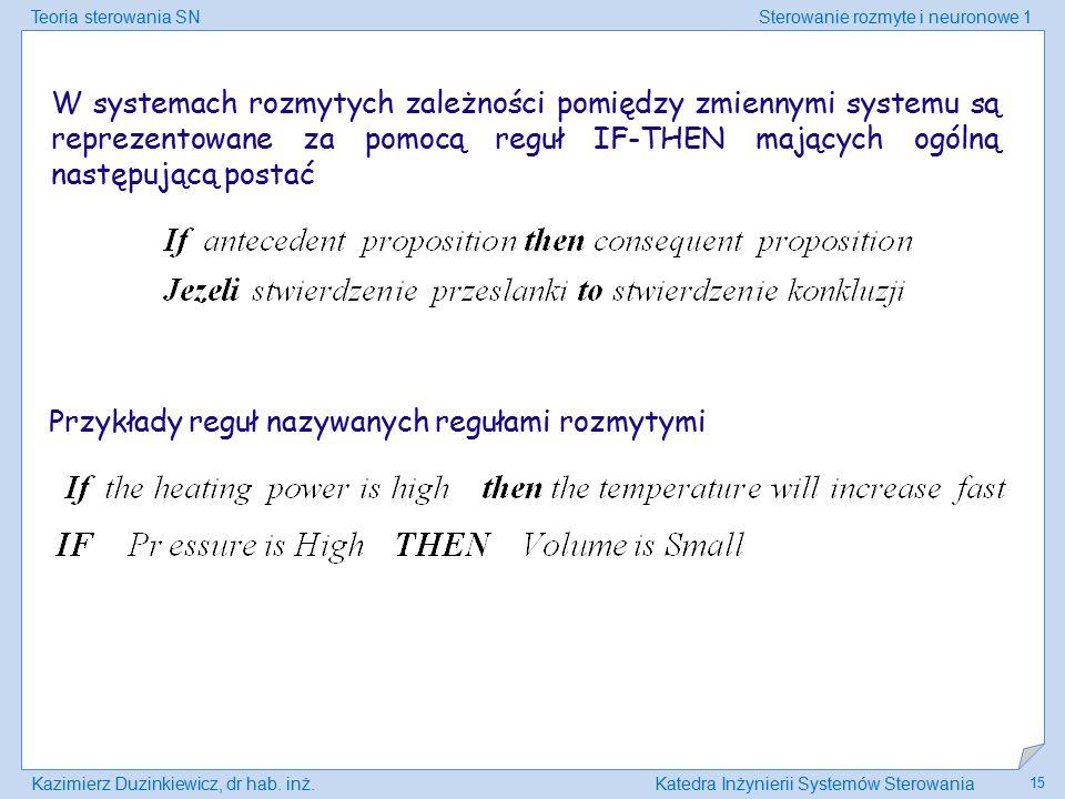 W systemach rozmytych zależności pomiędzy zmiennymi systemu są reprezentowane za pomocą reguł IF-THEN mających ogólną następującą postać