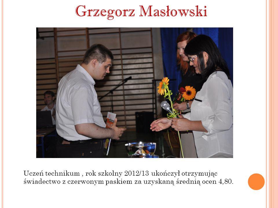 Grzegorz Masłowski Uczeń technikum , rok szkolny 2012/13 ukończył otrzymując świadectwo z czerwonym paskiem za uzyskaną średnią ocen 4,80.