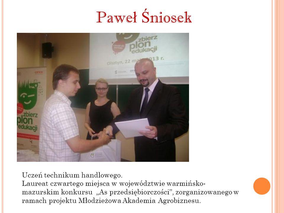Paweł Śniosek Uczeń technikum handlowego.