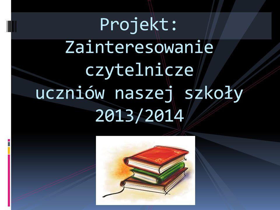 Projekt: Zainteresowanie czytelnicze uczniów naszej szkoły 2013/2014