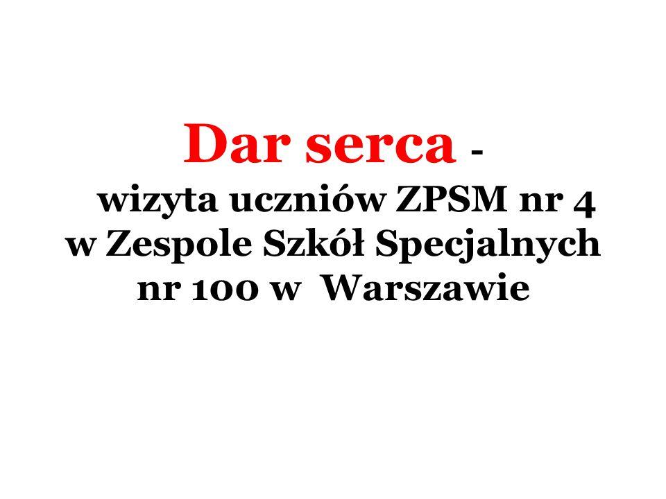 Dar serca - wizyta uczniów ZPSM nr 4 w Zespole Szkół Specjalnych nr 100 w Warszawie