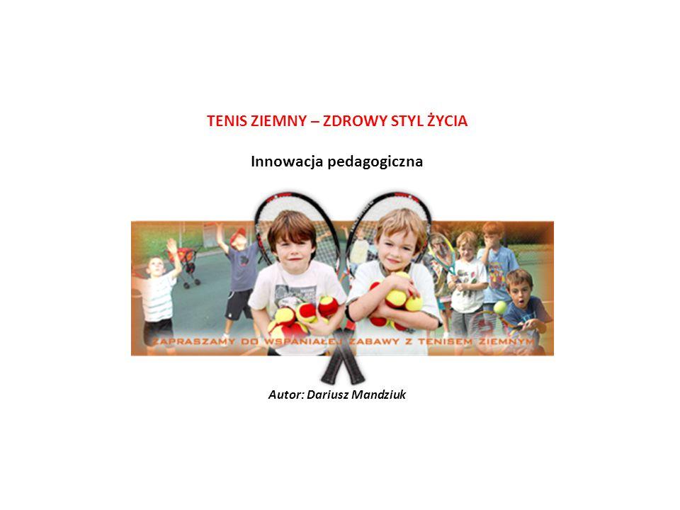 TENIS ZIEMNY – ZDROWY STYL ŻYCIA Innowacja pedagogiczna