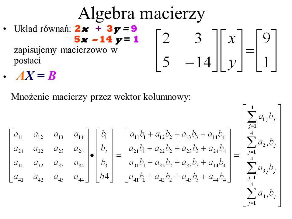Algebra macierzy Układ równań: 2x + 3y = 9 , 5x – 14 y = 1 zapisujemy macierzowo w postaci.