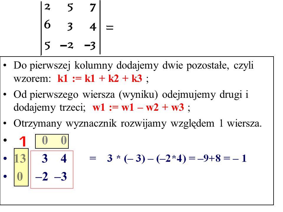 Do pierwszej kolumny dodajemy dwie pozostałe, czyli wzorem: k1 := k1 + k2 + k3 ;
