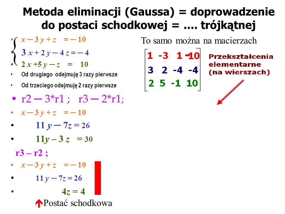 Metoda eliminacji (Gaussa) = doprowadzenie do postaci schodkowej =