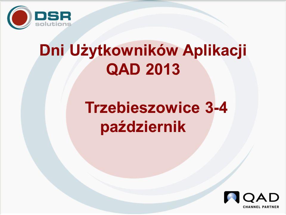 Dni Użytkowników Aplikacji QAD 2013 Trzebieszowice 3-4 październik