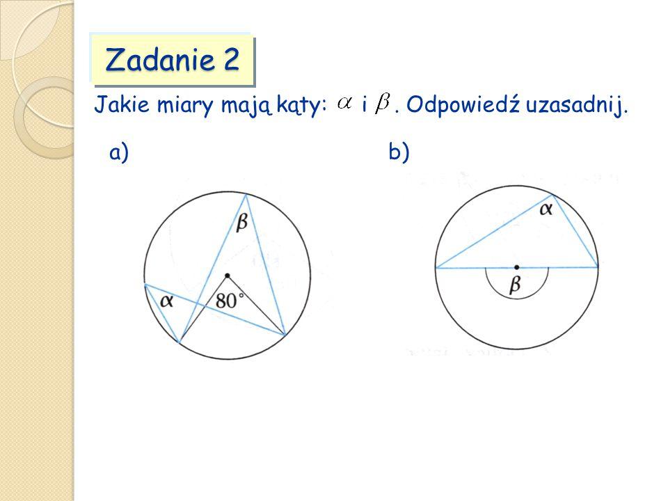 Zadanie 2 Jakie miary mają kąty: i . Odpowiedź uzasadnij. a) b)