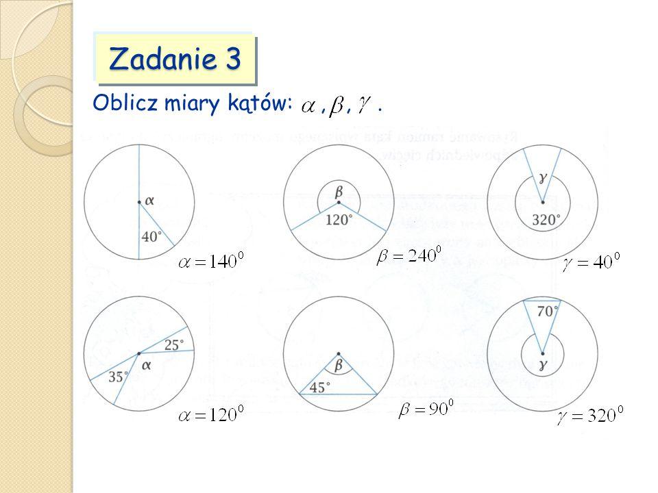 Zadanie 3 Oblicz miary kątów: , , .