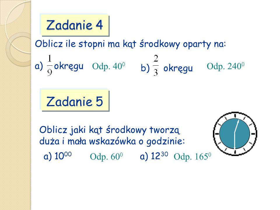 Zadanie 4 Zadanie 5 Oblicz ile stopni ma kąt środkowy oparty na: