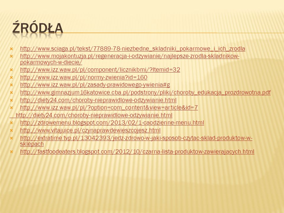 Źródła http://www.sciaga.pl/tekst/77889-78-niezbedne_skladniki_pokarmowe_i_ich_zrodla.
